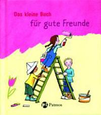 Das kleine Buch für gute Freunde